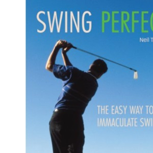 Swing Perfect: The Easy Way to an Immaculate Swing