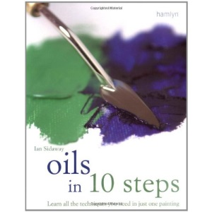 Oils in 10 Steps: Learn All the Techniques You Need in One Painting