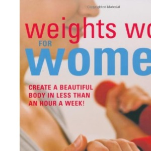 Weights Work for Women: Create a Beautiful Body in Less Than an Hour a Week!