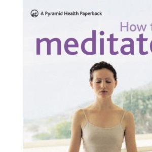 How to Meditate: New Pyramid - Combat Stress and Harness the Power of Positive Thought (Pyramid Paperbacks)