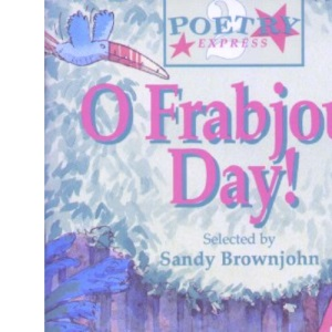 O Frabjous Day! (Years 3 & 4 - Poetry Express 2)