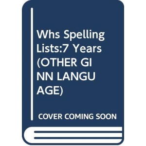 Whs Spelling Lists:7 Years: 7 Year Olds (OTHER GINN LANGUAGE)