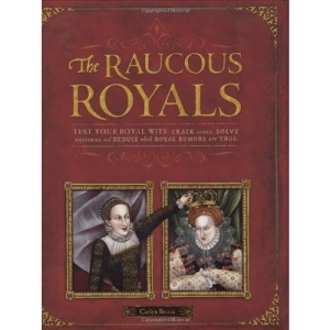 The Raucous Royals: Test Your Royal Wits: Crack Codes, Solve Mysteries, and Deduce Which Royal Rumors are True