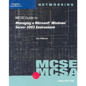 70-290 MCSE Guide to Managing a Microsoft Windows Server 2003 Environment (MCSE/MCSA Guides)