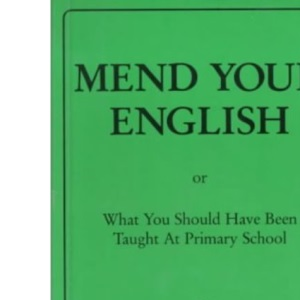 Mend Your English: Or What You Should Have Been Taught at Primary School