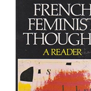 French Feminist Thought: A Reader