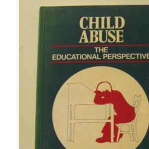 Child Abuse: The Educational Perspective