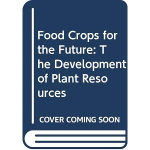 Food Crops for the Future: The Development of Plant Resources
