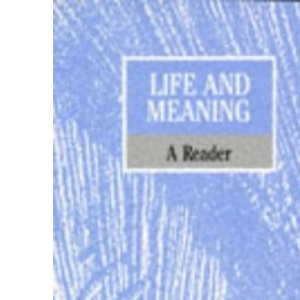 Life and Meaning: A Philosophical Reader (Life & Death)