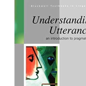 Understanding Utterances: Introduction to Pragmatics (Blackwell Textbooks in Linguistics)