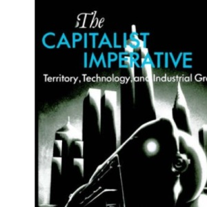 The Capitalist Imperative: Territory, Technology and Industrial Growth
