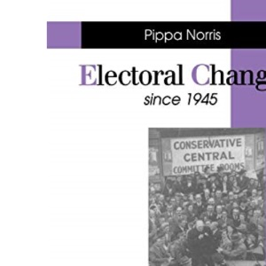 Electoral Change Since 1945 (Making Contemporary Britain)