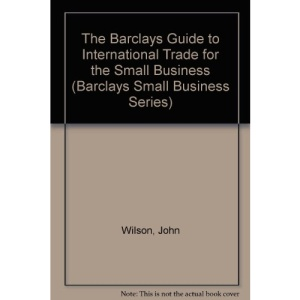 The Barclays Guide to International Trade for the Small Business (Barclays Guides for the Small Business)