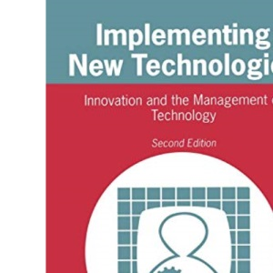 Implementing New Technologies: Innovation and the Management of Technology
