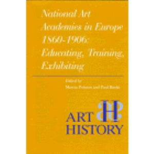 National Art Academies in Europe, 1860-1906: Educating, Training, Exhibiting (Art History Special Issues)