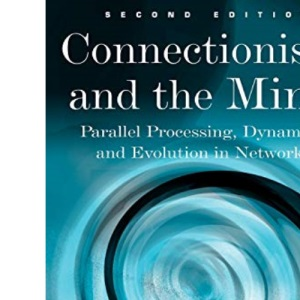 Connectionism and the Mind: Parallel Processing, Dynamics and Evolution in Networks