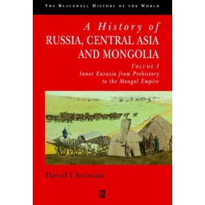 A History of Russia, Central Asia and Mongolia: Inner Eurasia from Prehistory to the Mongol Empire v. 1 (Blackwell History of the World)