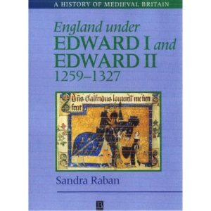England Under Edward I and Edward II (History of Medieval Britain)