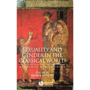 Sexuality and Gender in the Classical: Readings and Sources (Interpreting Ancient History)