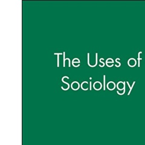 The Uses of Sociology (Sociology and Society)