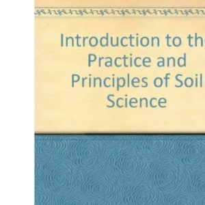 Introduction to the Practice and Principles of Soil Science