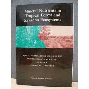 Mineral Nutrients in Tropical and Savannah Ecosystems (Special Publications Series of the British Ecological Society)