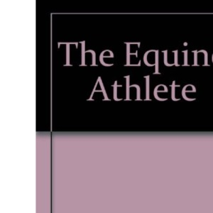 The Equine Athlete: How to Develop Your Horse's Athletic Potential