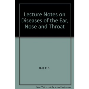 Lecture Notes on Diseases of the Ear, Nose and Throat