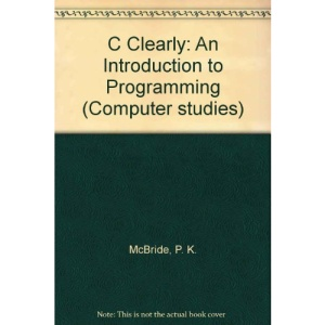 C Clearly: An Introduction to Programming (Computer studies)