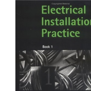Electrical Installation Practice: Bk. 1