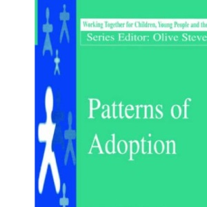 Patterns of Adoption (Working Together For Children, Young People And Their Families)