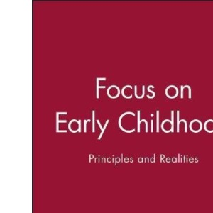 Focus on Early Childhood: Principles and Realities (Working Together for Children, Young People, and Their Families)