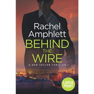 Behind the Wire: A page-turning British spy thriller: 4 (Large print crime thriller books by Rachel Amphlett)