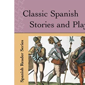 Classic Spanish Stories and Plays: The Great Works of Spanish Literature for Intermediate Students (NTC's Spanish Readers)