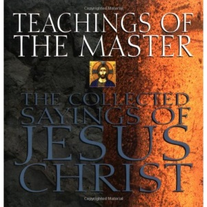 Teachings of the Master: The Collected Sayings of Jesus Christ
