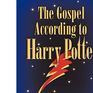The Gospel According to Harry Potter: Spirituality in the Stories of the World's Favourite Seeker: Spirituality in the Stories of the World's Most Famous Seeker