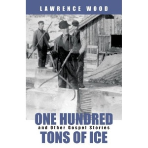 One Hundred Tons of Ice and Other Gospel Stories