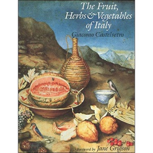 The Fruit, Herbs & Vegetables of Italy: An offering to Lucy, Countess of Bedford