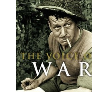 The Voice of War: The Second World War Told By Those Who Fought It