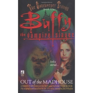Out of the Madhouse (The Gatekeeper Trilogy #1) (Buffy the Vampire Slayer)