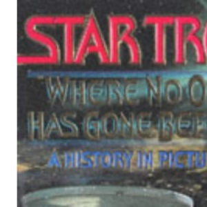 Star Trek: Where No One Has Gone Before - A History in Pictures (Star Trek (trade/hardcover))