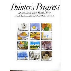 Painter's Progress: An Art School Year in Twelve Lessons