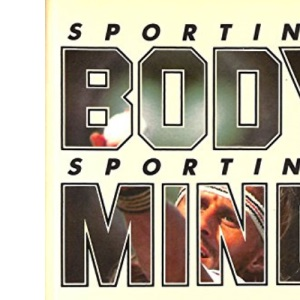 Sporting Body, Sporting Mind: Athlete's Guide to Mental Training (A Sportspages book)
