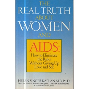 The Real Truth About Women and AIDS: How to Eliminate the Risks without Giving Up Sex