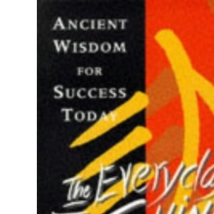 The Everyday I Ching: Solving Problems the Chinese Way
