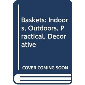 Baskets: Indoors, Outdoors, Practical, Decorative