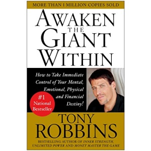 Awaken the Giant within: How to Take Immediate Control of Your Mental, Physical and Emotional Self