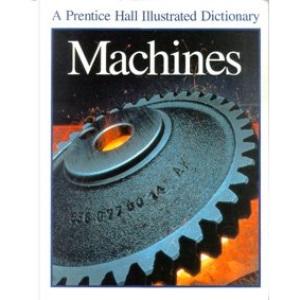 Ill Machines Dict: A Prentice Hall Illustrated Dictionary (Prentice Hall Illustrated Science Dictionary)