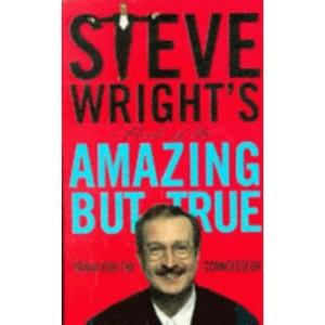 Steve Wright's Book of the Amazing But True: Trivia for the Connoisseur