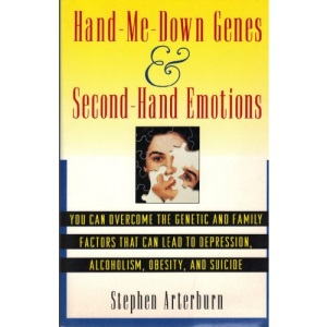 Hand-Me-Down Genes and Second-Hand Emotions: Overcoming the Genetic Predispositions and Environmental Conditions That Can Lead to Depression, Alcoholism, Obesity, and Suicide (A Fireside book)